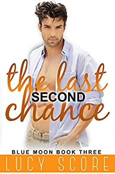 The Last Second Chance: A Small Town Love Story (Blue Moon Book 3) by [Score, Lucy]