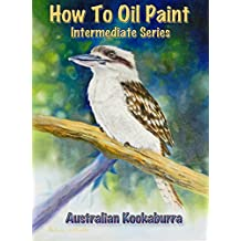 How To Oil Paint: Australian Kookaburra (Intermediate Series Book 4)