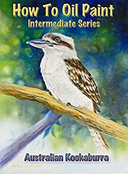 How To Oil Paint: Australian Kookaburra (Intermediate Series Book 4) by [Newton, Barbara]