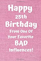Happy 25th Birthday From One Of Your Favorite Bad Influences!: Favorite Bad Influence 25th Birthday Card Quote Journal / Notebook / Diary / Greetings / Appreciation Gift (6 x 9 - 110 Blank Lined Pages)