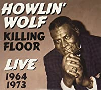 Killing Floor Live 1964 1973 by Howlin Wolf