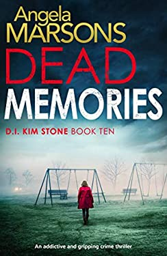 Dead Memories: An addictive and gripping crime thriller (Detective Kim Stone Crime Thriller Book 10)