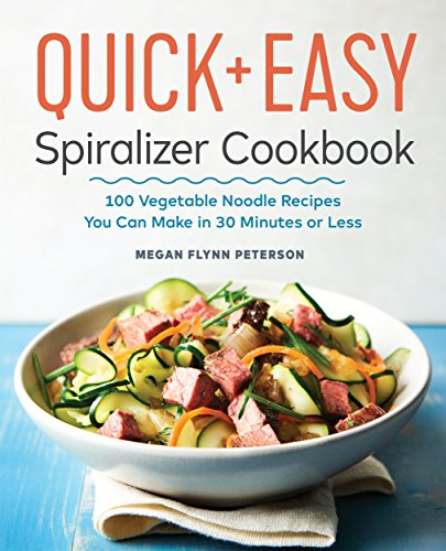 The Quick & Easy Spiralizer Cookbook: 100 Vegetable Noodle Recipes You Can Make in 30 Minutes or Less (English Edition)