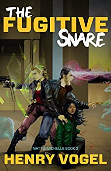 The Fugitive Snare (Matt & Michelle Book 3) by [Vogel, Henry]