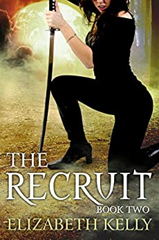 The Recruit: Book Two (The Recruit Series 2) by [Kelly, Elizabeth]