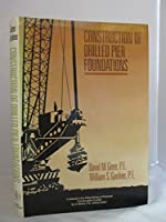 Construction of Drilled Pier Foundations (Wiley Series of Practical Construction Guides)