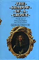 The Shadow of a Crown: Life Story of James II of England and VII of Scotland