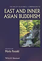 The Wiley Blackwell Companion to East and Inner Asian Buddhism (Wiley Blackwell Companions to Religion)