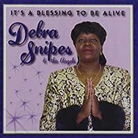It's a Blessing to Be Alive by Debra Snipes & The Angels (2013-05-03)