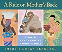 A Ride on Mother's Back: A Day of Baby Carrying around the World by Emery Bernhard(1996-09-01)