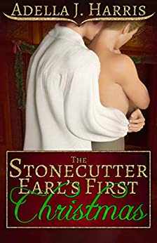 The Stonecutter Earl's First Christmas by [Harris, Adella J.]