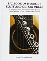 Big Book of Baroque Flute and Guitar Duets: 57 Delightful Pieces Featuring the Music of Bach, Corelli, Handel, Purcell, Telemann and Vivaldi