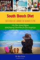South Beach Diet: South Beach Diet Meal Plan For Beginners To Pro: 120 Most Wanted Recipes With Foolproof Meal Plan For Fast Weight Loss