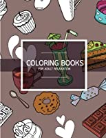 Bakery Dessert Pattern Coloring Books for Adult Relaxation: Pastry & Cupcake; Creativity and Mindfulness Pattern Coloring Book for Adults and Grown Ups