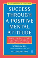 Success Through a Positive Mental Attitude: Discover the Secret of Making Your Dreams Come True by Napoleon Hill W. Clement Stone(1997-11-03)