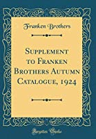Supplement to Franken Brothers Autumn Catalogue, 1924 (Classic Reprint)