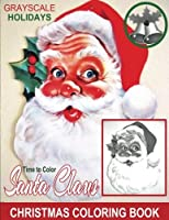 Grayscale Holidays Time to Color Santa Claus: Adult Coloring Book