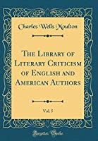 The Library of Literary Criticism of English and American Authors, Vol. 5 (Classic Reprint)
