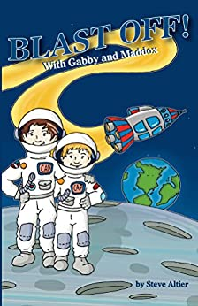 Blast Off! With Gabby and Maddox (Gabby and Maddox Adventure Series Book 2) by [Altier, Steve]