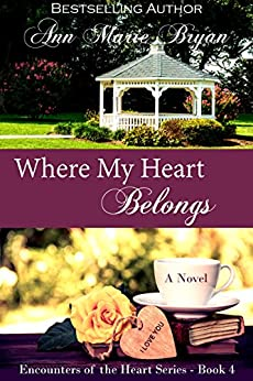 Where My Heart Belongs (Encounters of the Heart Book 4) by [Bryan, Ann Marie]