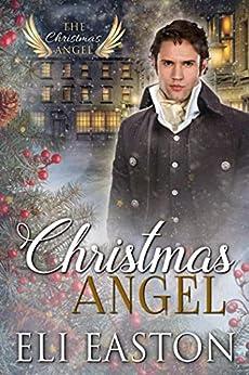Christmas Angel (The Christmas Angel Book 1) by [Easton, Eli]