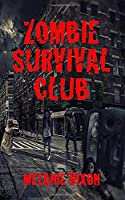 Zombie Survival Club: Who Will Live and Who Will Die During the Ultimate Game of Zombie Apocalpyse? 10 AmaZing Zombie Short Stories to Read