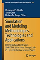 Simulation and Modeling Methodologies, Technologies and Applications: 8th International Conference, SIMULTECH 2018, Porto, Portugal, July 29-31, 2018, Revised Selected Papers (Advances in Intelligent Systems and Computing)