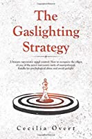 The Gaslighting strategy: Ultimate narcissistic mind control. How to recognize the effect of one of the worst narcissist's tools of manipulation, handle his psychological abuse and avoid gaslight (Narcissism)