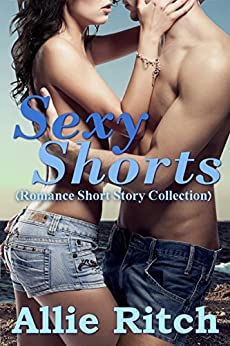 Sexy Shorts: Romance Short Story Collection by [Ritch, Allie]