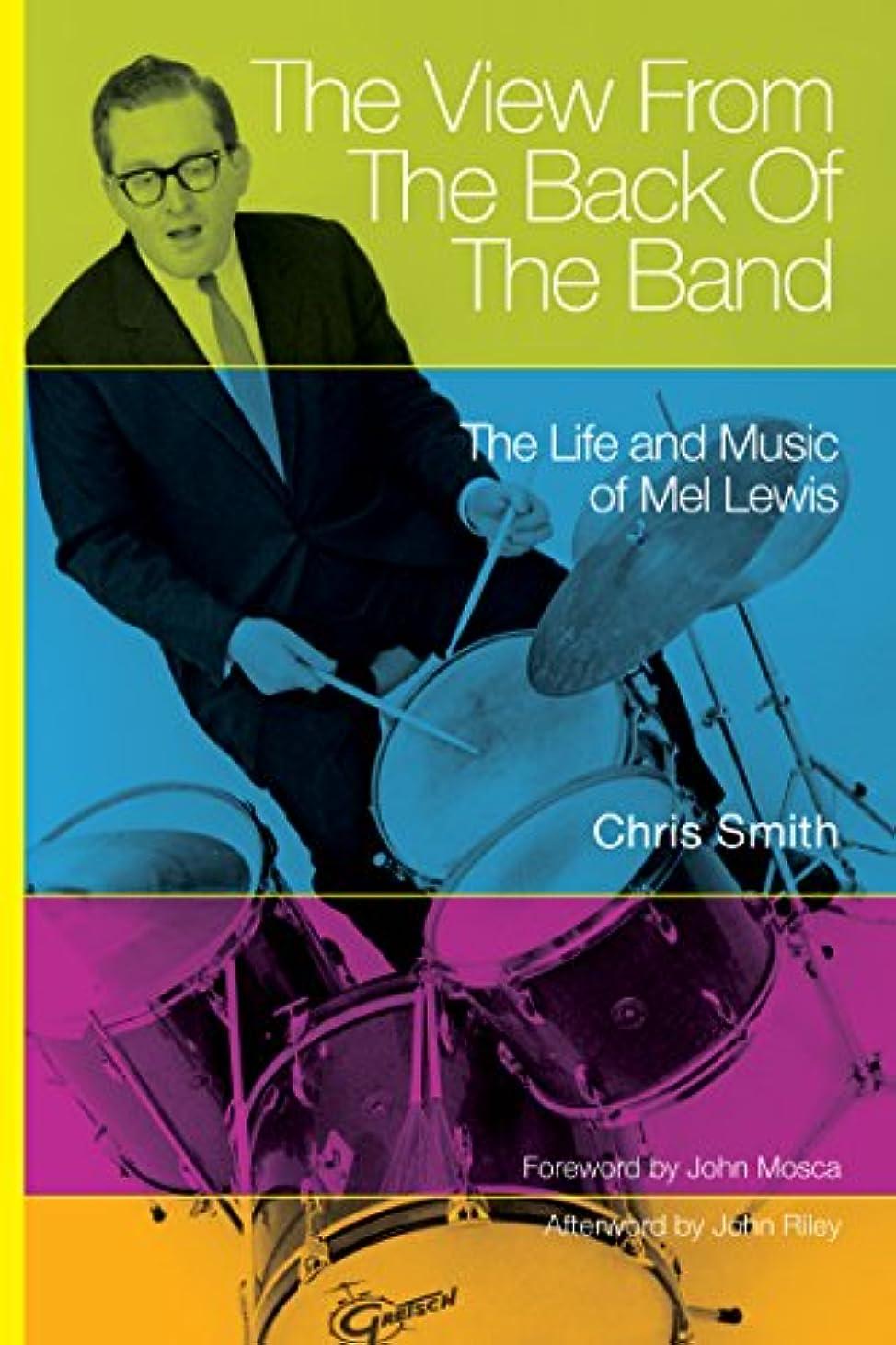 ヘビ落胆させる先例The View from the Back of the Band: The Life and Music of Mel Lewis (North Texas Lives of Musician Series Book 10) (English Edition)