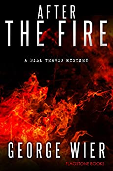 After The Fire (The Bill Travis Mysteries Book 9) by [Wier, George]