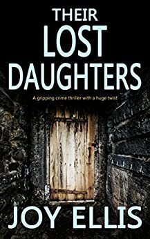THEIR LOST DAUGHTERS a gripping crime thriller with a huge twist (JACKMAN & EVANS Book 2) by [ELLIS, JOY]