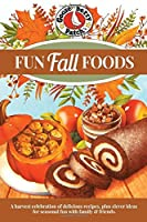 Fun Fall Foods: A Harvest Celebration of Delicious Recipesk Plus Clever Ideas for Seasonal Fun With Family & Friends