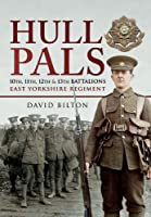 Hull Pals: 10th, 11th, 12th & 13th Battalions East Yorkshire Regiment, a History of 92 Infantry Brigade 31st Division