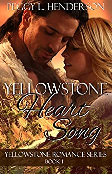 [Henderson, Peggy L]のYellowstone Heart Song (Yellowstone Romance Book 1) (English Edition)