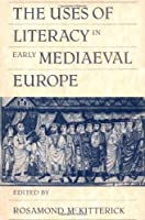 The Uses of Literacy in Early Med Europe
