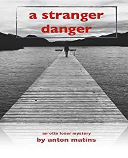 A STRANGER DANGER: An Otto Loser Mystery by [Matins, Anton]