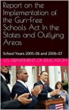 Report on the Implementation of the Gun-Free Schools Act In the States and Outlying Areas: School Years 2005–06 and 2006–07 (English Edition)