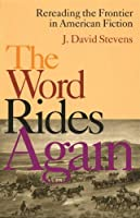 The Word Rides Again: Rereading the Frontier in American Fiction