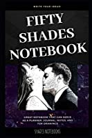 Fifty Shades Notebook: Great Notebook for School or as a Diary, Lined With More than 100 Pages.  Notebook that can serve as a Planner, Journal, Notes and for Drawings. (Fifty Shades Notebooks)