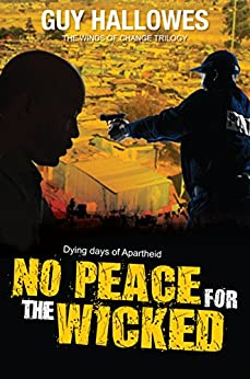 No Peace for the Wicked: Dying days of Apartheid (Winds of Change Trilogy Book 3) by [Hallowes, Guy]