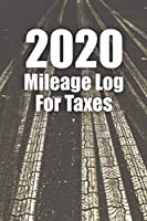 2020 Mileage Log For Taxes: Mileage Tracker Log Book / Vehicle Journal for Gas Usage and Expense Tracker also for Fuel Cost and Mile Record for Drivers