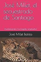 José Millet, el secuestrado de Santiago: Autobiografía (corregida, ampliada.) (Joel James Figarola)