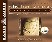 The Five Love Languages: Mens Edition; How to Express Heartfelt Commitment to Your Mate