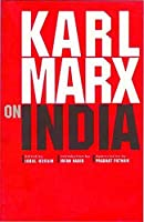 Karl Marx on India: From the New York Daily Tribune (Including Articles by Frederick Engels) and Extracts from Marx-Engels Correspondence 1853-1862 by Unknown(2006-01-01)