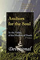 Anchors For the Soul: In The Valley Of The Shadow Of Death - 2nd Edition