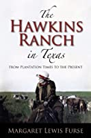 The Hawkins Ranch in Texas: From Plantation Times to the Present (Centennial Series of the Association of Former Students, Texas A&M University)