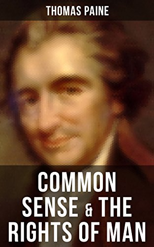 Download Common Sense & The Rights of Man: Words of a Visionary That Sparked the Revolution and Remained the Core of American Democratic Principles (English Edition) B07C8LW18Y