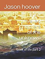 unveiled chapters of the unknown: book of life part 2