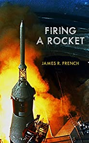 Firing A Rocket : Stories of the Development of the Rocket Engines for the Saturn Launch Vehicles and the Luna